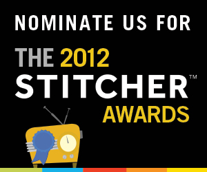 Nominate us for the 2012 Stitcher Podcast Awards!